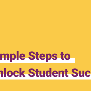 Simple Steps to Unlock Student Success